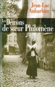 Jean-Luc Aubarbier - Les démons de soeur Philomène.