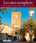 Jean-Luc Aubarbier - Les sites templiers en Provence, Languedoc, Auvergne, Dauphiné, Savoie, Lyonnais, Vivarais....