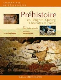 Jean-Luc Aubarbier et Thierry Félix - Préhistoire en Périgord, Quercy, Charentes et Poitou.