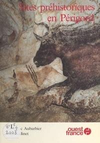 Jean-Luc Aubarbier et Michel Binet - Sites préhistoriques en Périgord.