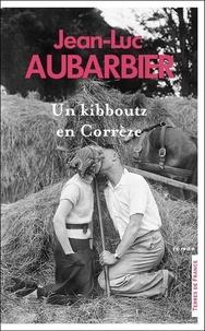Jean-Luc Aubarbier - Un kibboutz en Corrèze.