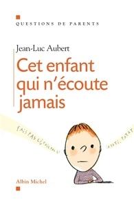 Jean-Luc Aubert et Jean-Luc Aubert - Cet enfant qui n'écoute jamais.