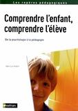 Jean-Luc Aubert - Comprendre l'enfant, comprendre l'élève - De la psychologie à la pédagogie.