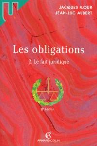 Jean-Luc Aubert et Jacques Flour - Les obligations - Tome 2, Le fait juridique.