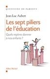 Jean-Luc Aubert et Jean-Luc Aubert - Les Sept piliers de l'éducation - Quels repères donner à nos enfants ?.
