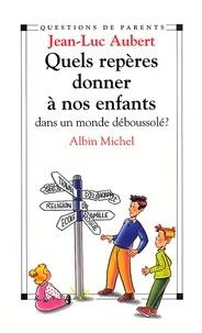 Jean-Luc Aubert - Quels repères donner à nos enfants dans un monde déboussolé?.