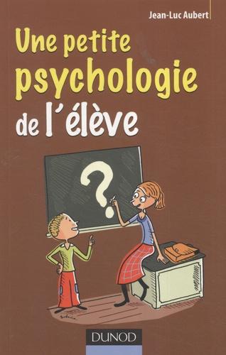 Jean-Luc Aubert - Une petite psychologie de l'élève.