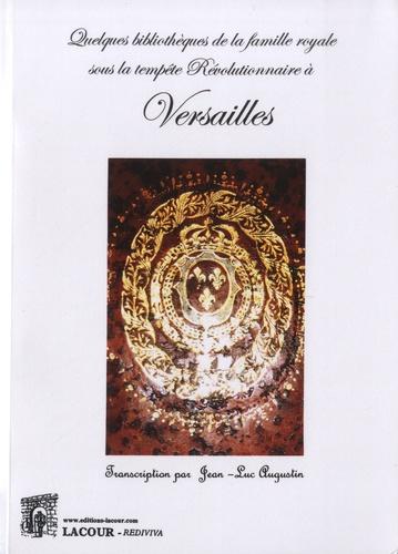 Jean-Luc Augustin - Quelques bibliothèques de la famille royale sous la tempête révolutionnaire àVersailles.