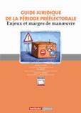 Jean-Luc Bally et Guillaume Glénard - Guide juridique de la période préélectorale - Enjeux et marges de manoeuvre.