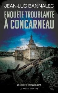 Jean-Luc Bannalec - Enquête troublante à Concarneau - Une enquête du commissaire Dupin.