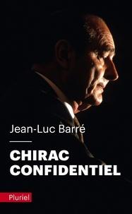 Jean-Luc Barré - Chirac confidentiel.