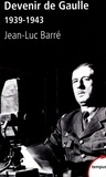 Jean-Luc Barré - Devenir de Gaulle, 1939-1943.