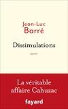 Jean-Luc Barré - Dissimulations - La véritable affaire Cahuzac.