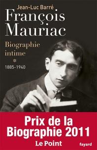 Jean-Luc Barré - Francois Mauriac, biographie intime - Tome 1, 1885-1940.