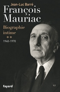 Jean-Luc Barré - Francois Mauriac, biographie intime - Tome 2, 1940-1970.