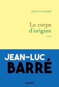 Jean-Luc Barré - Le corps d'origine.