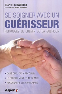 Jean-Luc Bartoli et Alessandra Moro Buronzo - Se soigner avec un guérisseur - Retrouvez le chemin de la guérison.