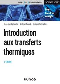Jean-Luc Battaglia et Andrzej Kusiak - Introduction aux transferts thermiques - Cours et exercices corrigés.