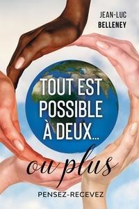 Jean-Luc Belleney - Tout est possible à deux... ou plus - Pensez-Recevez.
