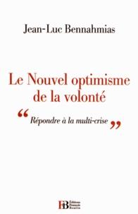 """Jean-Luc Bennahmias - Le Nouvel optimisme de la volonté - """"Répondre à la multi-crise""""."""