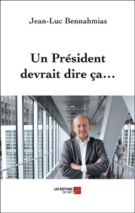 Jean-Luc Bennahmias - Un Président devrait dire ça….