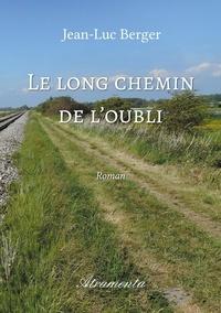 Jean-Luc Berger - Le long chemin de l'oubli.