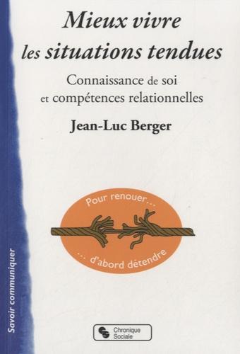 Jean-Luc Berger - Mieux vivre les situations tendues - Connaissance de soi et compétences relationnelles.