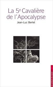 Jean-Luc Berlet - La 5e Cavalière de l'Apocalypse.