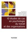 Jean-Luc Bernaud et Pascale Desrumaux - 10 études de cas de psychologie du travail et des organisations.