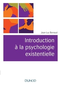 Jean-Luc Bernaud - Introduction à la psychologie existentielle.