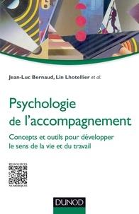 Jean-Luc Bernaud et Lin Lhotellier - Psychologie de l'accompagnement - Concepts et outils pour développer le sens de la vie et du travail.