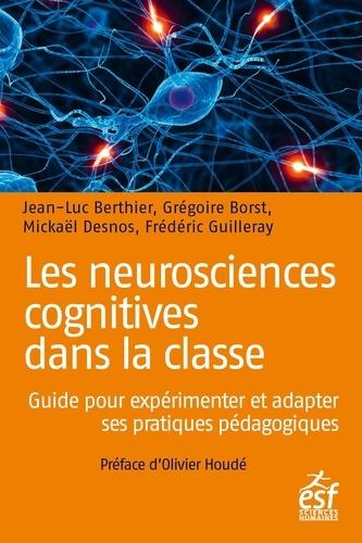 Les neurosciences cognitives dans la classe. Guide pour expérimenter et adapter ses pratiques pédagogiques