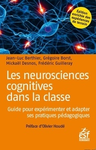 Jean-Luc Berthier et Grégoire Borst - Les neurosciences cognitives dans la classe - Guide pour expérimenter et adapter ses pratiques pédagogiques.