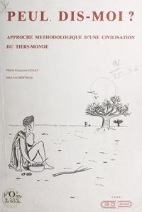 Jean-Luc Berthon et Marie-Françoise Cenat - Peul, dis-moi ? - Approche méthodologique d'une civilisation du Tiers Monde.