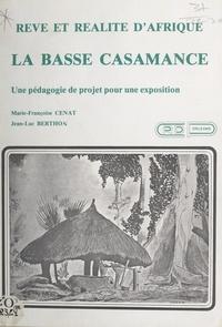 Jean-Luc Berthon et Marie-Françoise Cenat - Rêve et réalité d'Afrique : la Basse Casamance - Une pédagogie de projet pour une exposition.