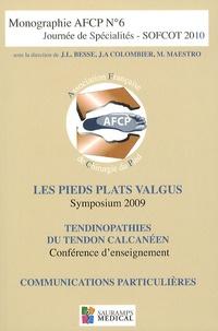 Jean-Luc Besse et Jean-Alain Colombier - Journée de spécialités SOFCOT 2010 - Les pieds plats valgus ; Tandinopathie du tendon calcanéen ; Communications particulières.