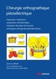 Jean-Luc Béziat - Chirurgie orthognatique piézoélectrique - Diagnostic, indications, préparation orthodontique, réalisation des plans d'occlusion, techniques chirurgicales piézoélectriques.