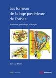 Jean-Luc Béziat - Les tumeurs de la loge postérieure de l'orbite - Anatomie, pathologie, chirurgie - Tome 1, Anatomie.