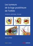 Jean-Luc Béziat - Les tumeurs de la loge postérieure de l'orbite - Tome 3, Chirurgie.