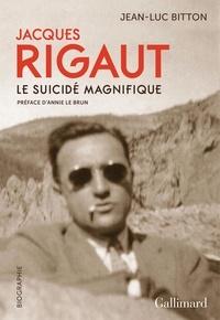 Jean-Luc Bitton et Annie Le Brun - Jacques Rigaut, le suicidé magnifique.