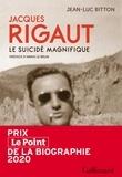 Jean-Luc Bitton - Jacques Rigaut - Le suicidé magnifique.