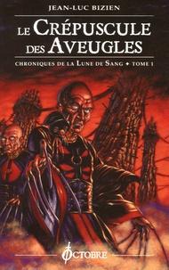 Jean-Luc Bizien - Chroniques de la Lune de Sang Tome 1 : Le Crépuscule des Aveugles.