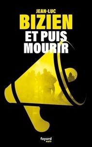 Jean-Luc Bizien - Et puis mourir....