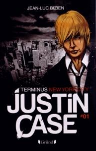 Jean-Luc Bizien - Justin Case Tome 1 : Terminus New York City.