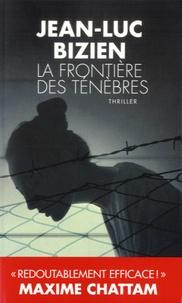 Jean-Luc Bizien - La trilogie des Ténèbres Tome 2 : La frontière des ténèbres.