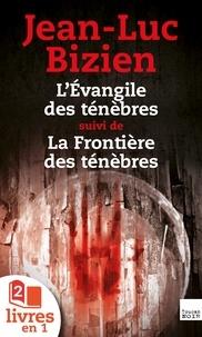 Jean-Luc Bizien - La Trilogie des Ténèbres : tomes 1 et 2 - L'Evangile des ténèbres suivi de la Frontière des ténèbres.
