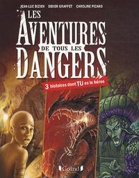 Jean-Luc Bizien et Didier Graffet - Les aventures de tous les dangers - 3 histoires dont TU es le héros.