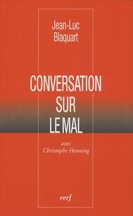 Jean-Luc Blaquart - Conversation sur le mal.