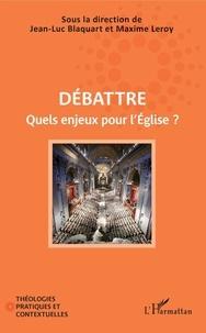 Jean-Luc Blaquart et Maxime Leroy - Débattre - Quels enjeux pour l'Eglise ?.