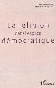 Jean-Luc Blaquart - La religion dans l'espace démocratique.